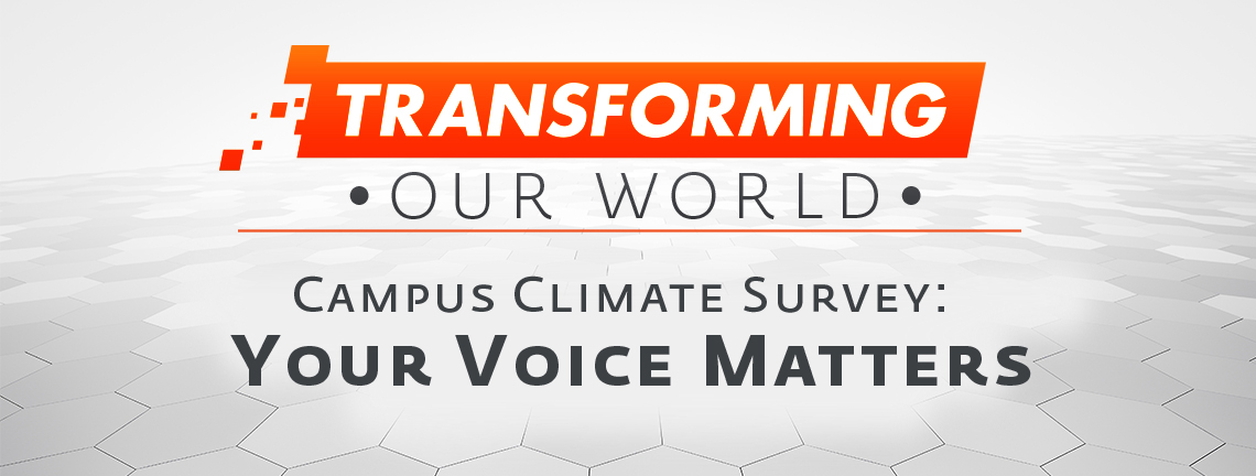 Transforming Our World Campus Climate Survey: Your Voice Matters
