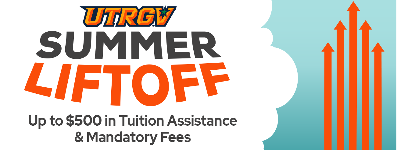 UTRGV Summer Liftoff Up to 500 dollars for Tuition and Mandatory Fees