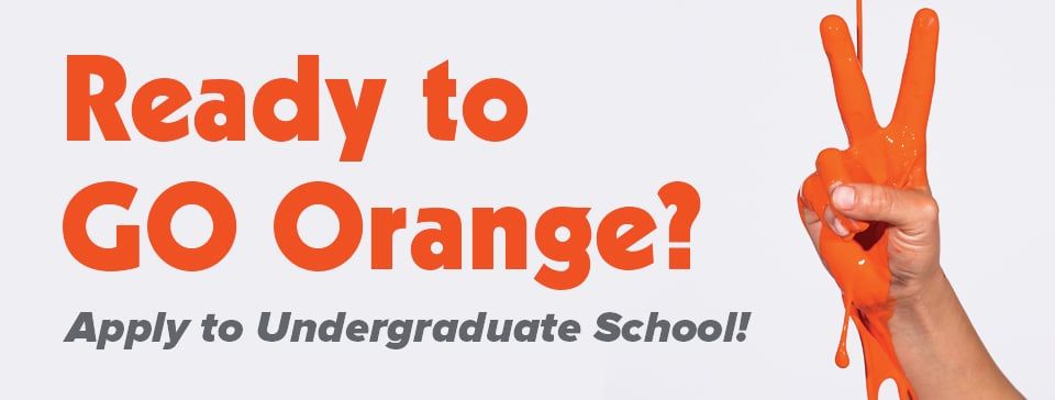 Ready to GO Orange? Apply to Undergraduate School